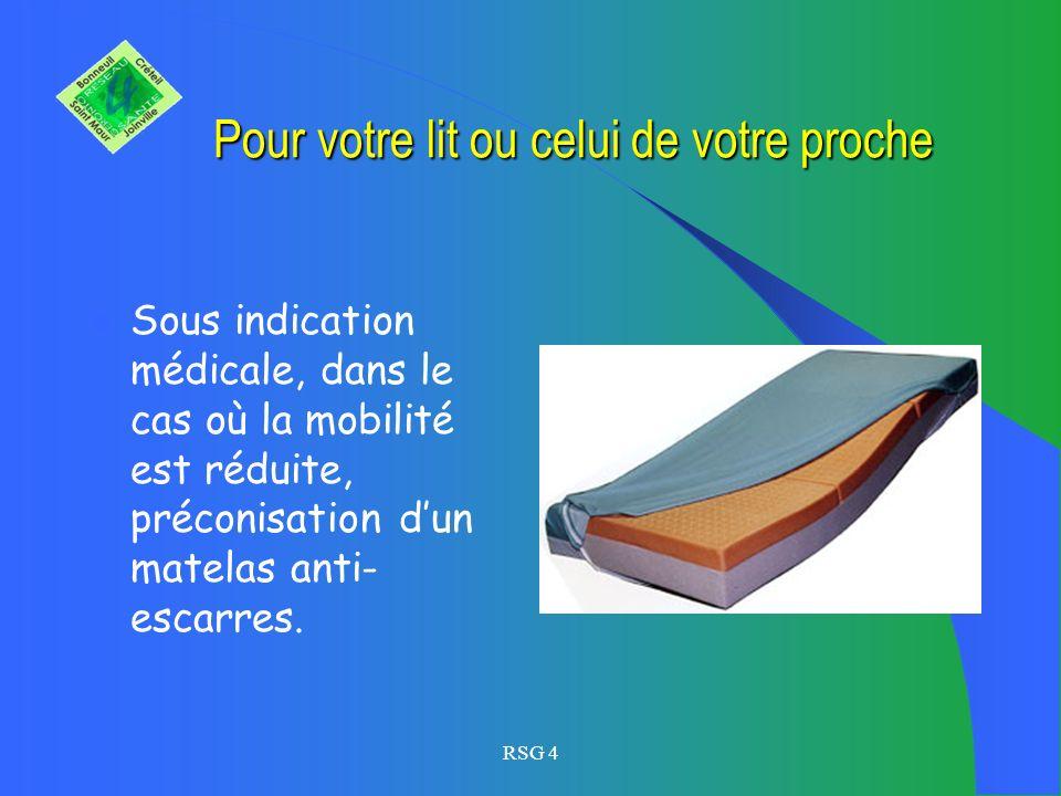RSG 4 Pour votre lit : Pensez à des cales pour avoir une bonne hauteur. En cas de problèmes circulatoires, pensez à surélever vos jambes. Pensez à un