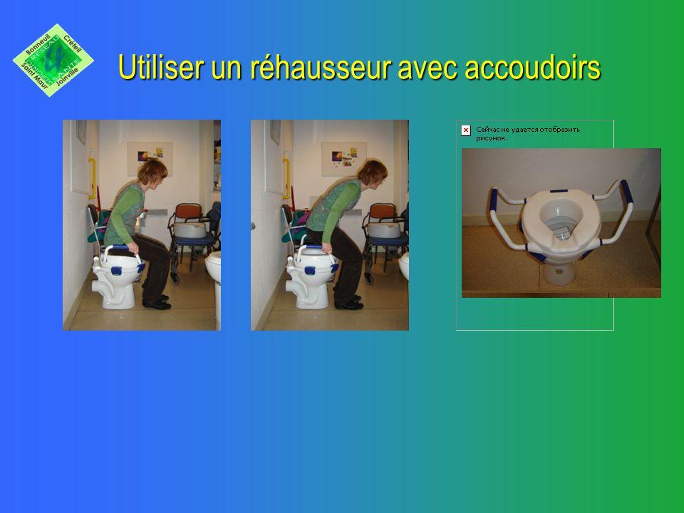Utiliser les toilettes Adapter la hauteur de la cuvette Poser des barres dappui Installer un rehausseur avec accoudoirs
