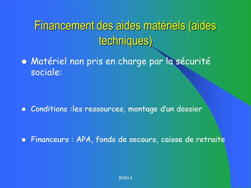 Financement des aides matériels (aides techniques) Matériel pris en charge par la sécurité sociale: Conditions : prescription médicale Financeurs: Séc