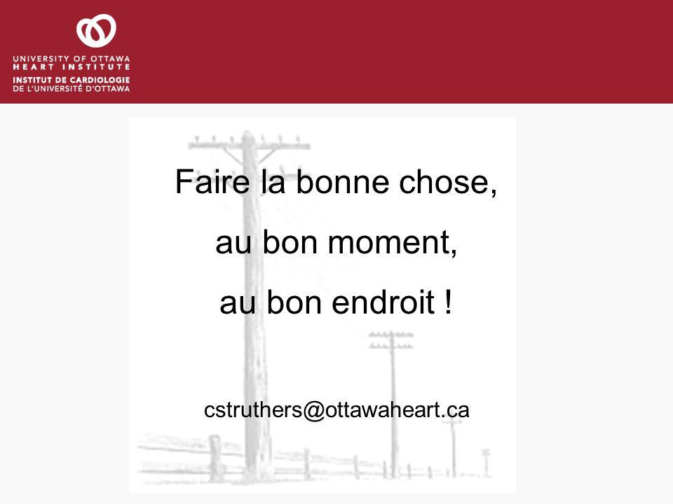 Faire la bonne chose, au bon moment, au bon endroit ! cstruthers@ottawaheart.ca