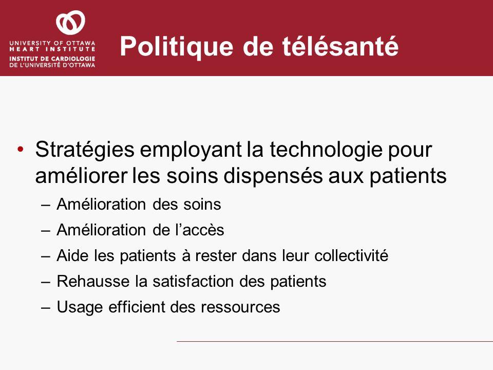 Politique de télésanté Stratégies employant la technologie pour améliorer les soins dispensés aux patients –Amélioration des soins –Amélioration de la
