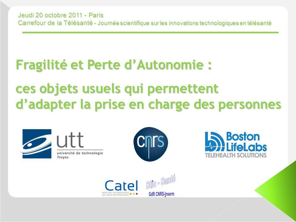 Jeudi 20 octobre 2011 - Paris Carrefour de la Télésanté - Journée scientifique sur les innovations technologiques en télésanté Fragilité et Perte dAut