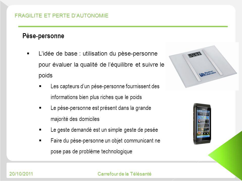 20/10/2011 Carrefour de la Télésanté Pèse-personne Lidée de base : utilisation du pèse-personne pour évaluer la qualité de léquilibre et suivre le poi