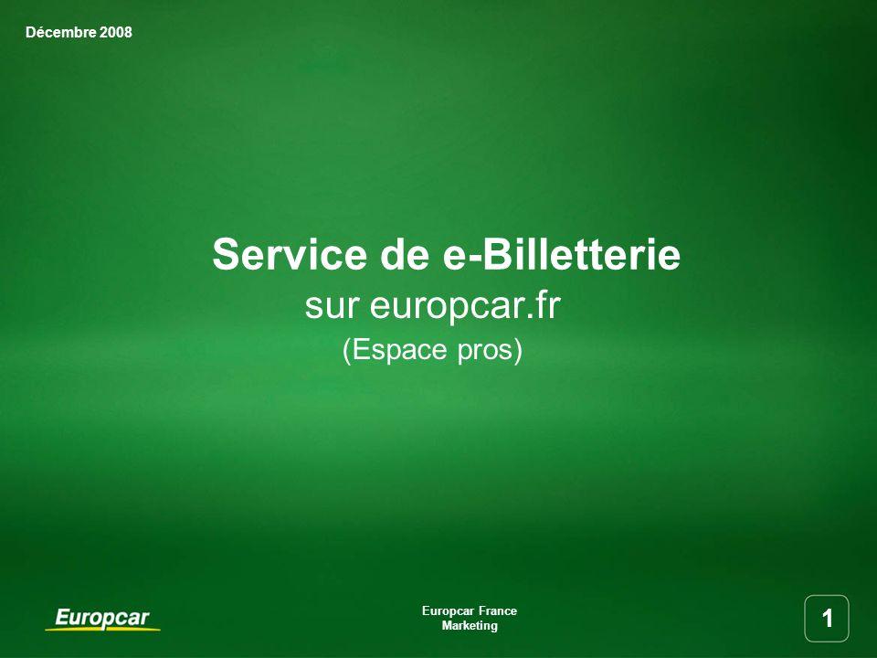 Décembre 2008 Europcar France Marketing 1 Service de e-Billetterie sur europcar.fr (Espace pros)
