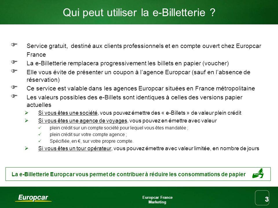 Europcar France Marketing 3 Qui peut utiliser la e-Billetterie ? Service gratuit, destiné aux clients professionnels et en compte ouvert chez Europcar