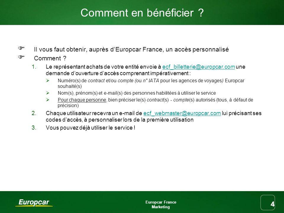 Europcar France Marketing 4 Comment en bénéficier ? Il vous faut obtenir, auprès dEuropcar France, un accès personnalisé Comment ? 1.Le représentant a