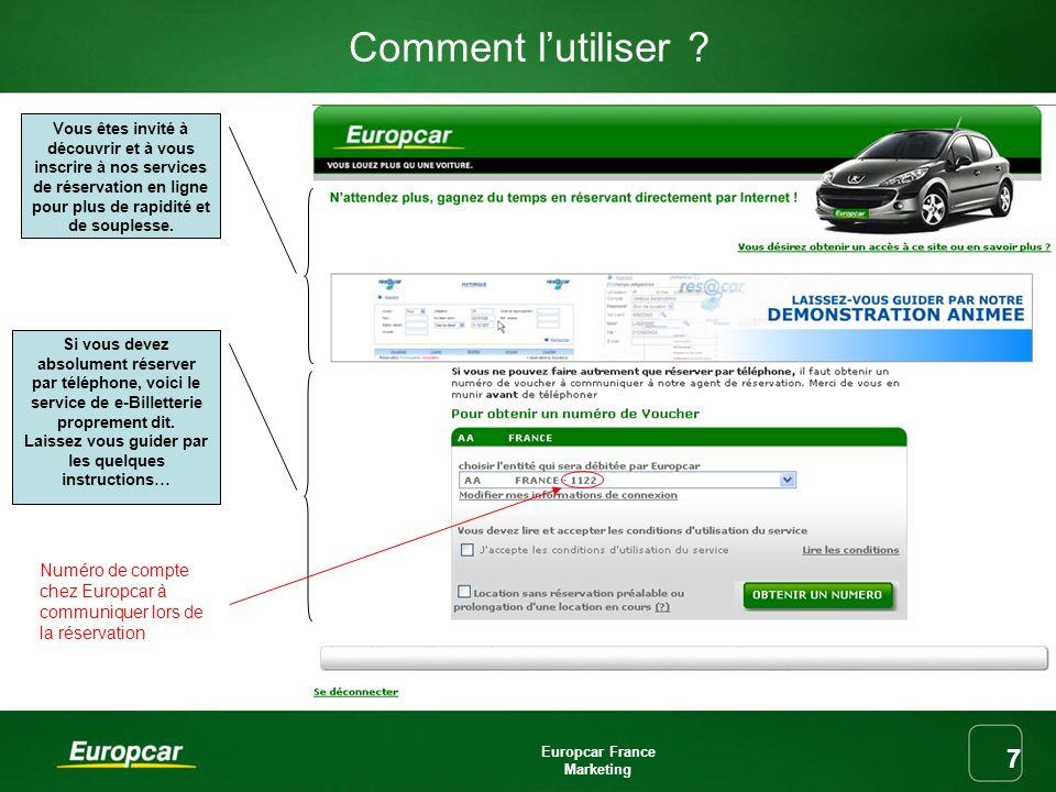 Europcar France Marketing 8 2 options soffrent alors à vous : OU 1/ Vous réservez par téléphone auprès dEuropcar France : La e-Billetterie vous communique un n° de bon car vous devrez penser à lindiquer à lagent Europcar au moment de la réservation.