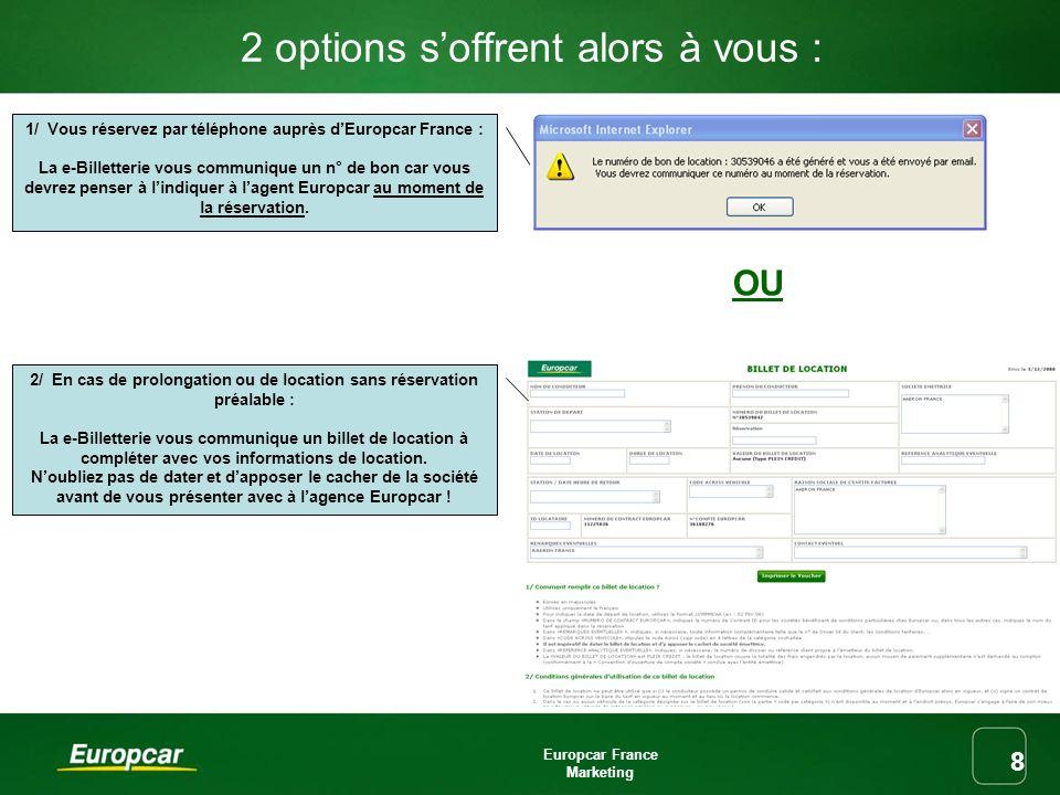 Europcar France Marketing 8 2 options soffrent alors à vous : OU 1/ Vous réservez par téléphone auprès dEuropcar France : La e-Billetterie vous commun