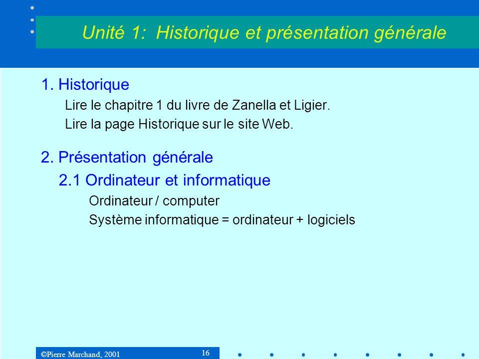 ©Pierre Marchand, 2001 16 Unité 1: Historique et présentation générale 1.