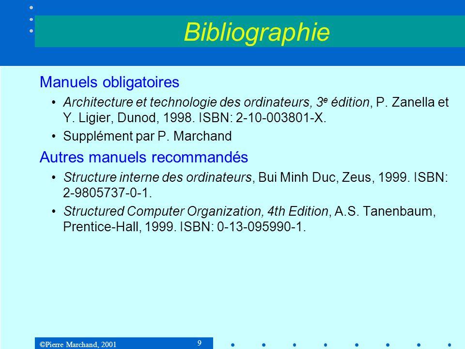 ©Pierre Marchand, 2001 9 Bibliographie Manuels obligatoires Architecture et technologie des ordinateurs, 3 e édition, P.