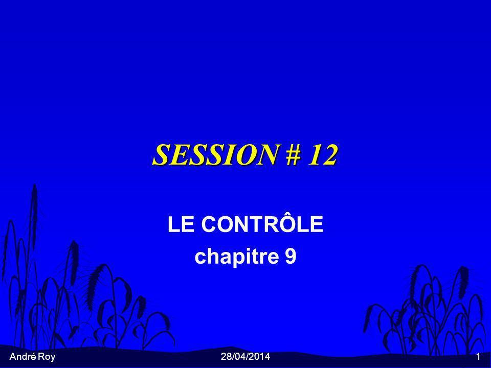 André Roy28/04/20141 SESSION # 12 LE CONTRÔLE chapitre 9