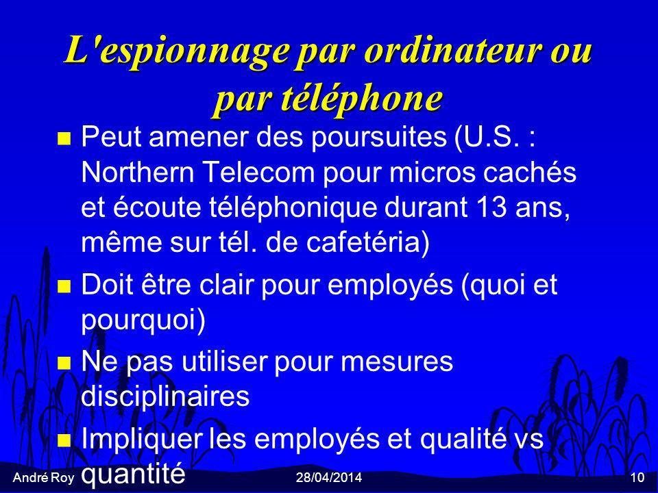André Roy28/04/201410 L'espionnage par ordinateur ou par téléphone n Peut amener des poursuites (U.S. : Northern Telecom pour micros cachés et écoute