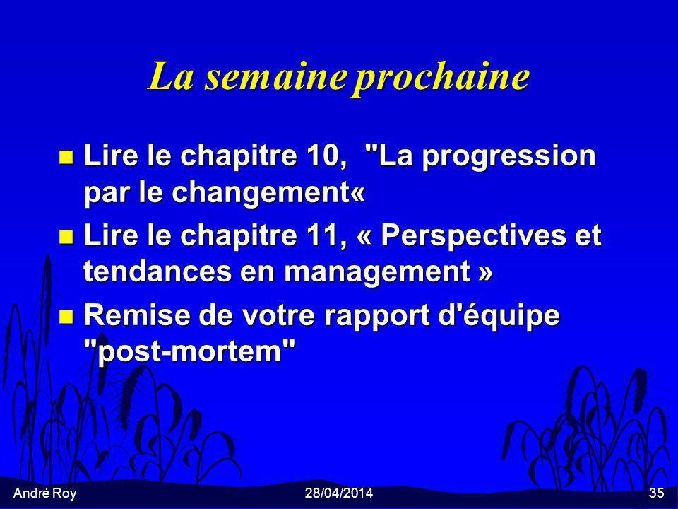 André Roy28/04/201435 La semaine prochaine n Lire le chapitre 10,