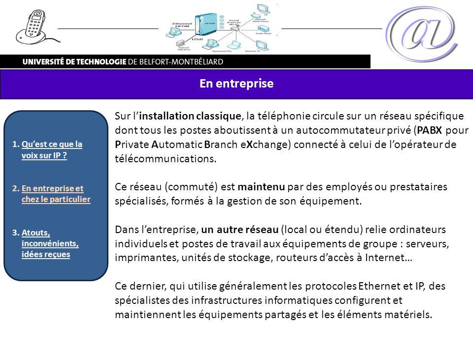 Sur linstallation classique, la téléphonie circule sur un réseau spécifique dont tous les postes aboutissent à un autocommutateur privé (PABX pour Pri