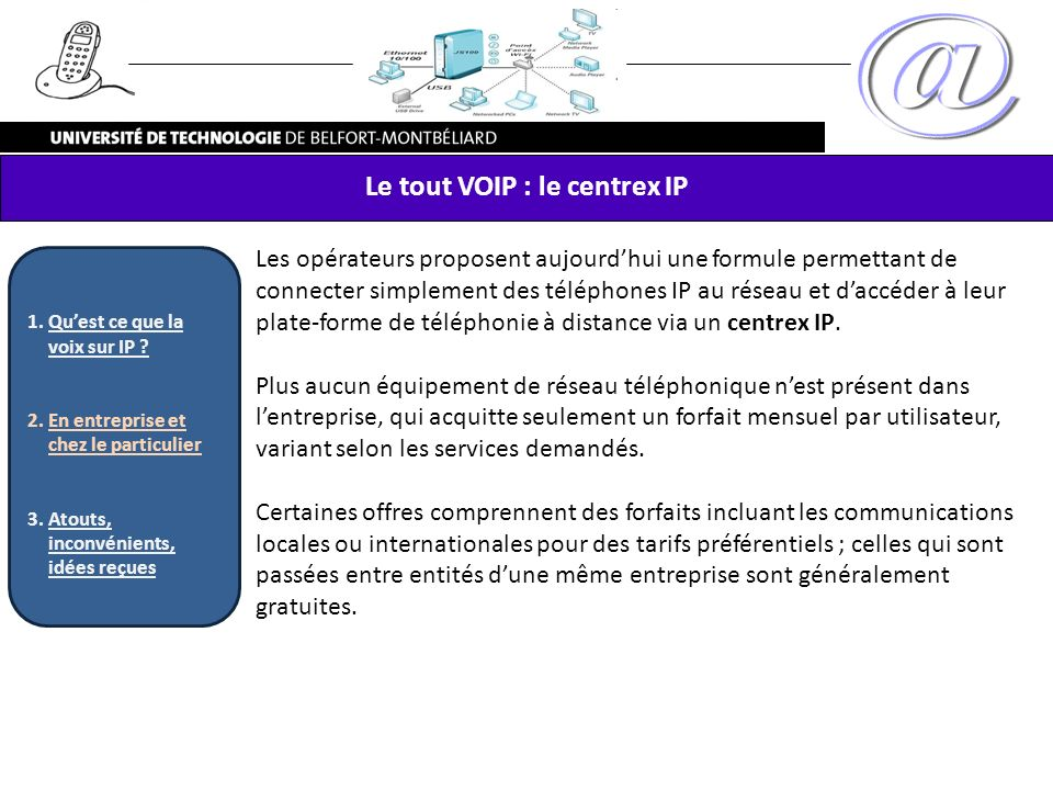 Les opérateurs proposent aujourdhui une formule permettant de connecter simplement des téléphones IP au réseau et daccéder à leur plate-forme de télép