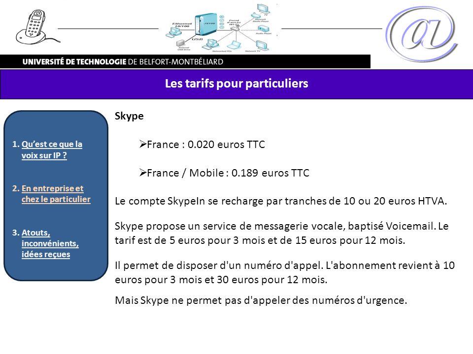 Skype France : 0.020 euros TTC France / Mobile : 0.189 euros TTC Le compte SkypeIn se recharge par tranches de 10 ou 20 euros HTVA. Skype propose un s