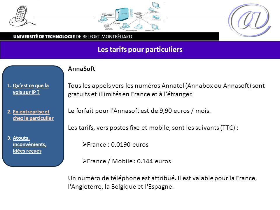 AnnaSoft Tous les appels vers les numéros Annatel (Annabox ou Annasoft) sont gratuits et illimités en France et à l'étranger. Le forfait pour l'Annaso