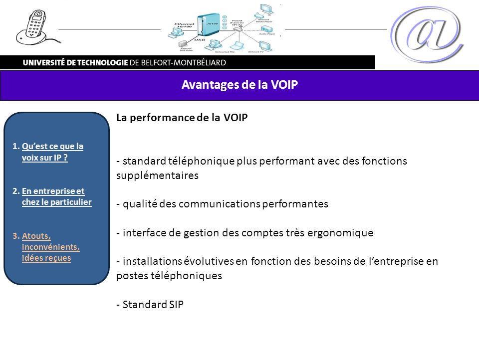 Avantages de la VOIP La performance de la VOIP - standard téléphonique plus performant avec des fonctions supplémentaires - qualité des communications