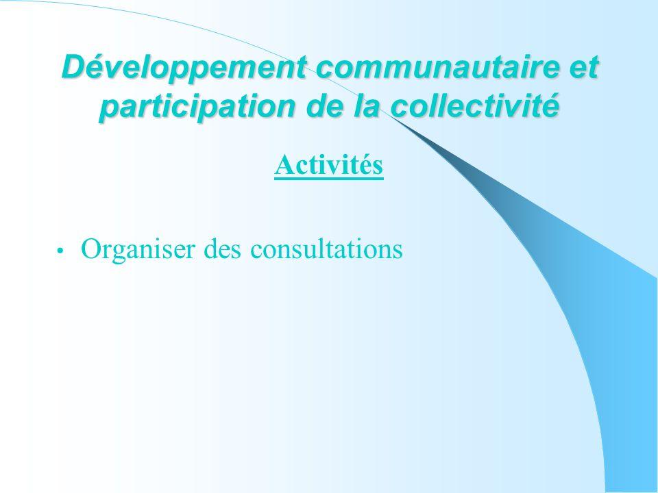 Développement communautaire et participation de la collectivité Activités Organiser des consultations