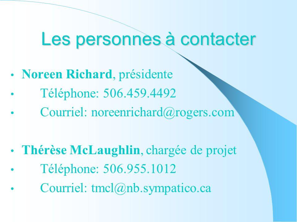 Les personnes à contacter Noreen Richard, présidente Téléphone: 506.459.4492 Courriel: noreenrichard@rogers.com Thérèse McLaughlin, chargée de projet Téléphone: 506.955.1012 Courriel: tmcl@nb.sympatico.ca
