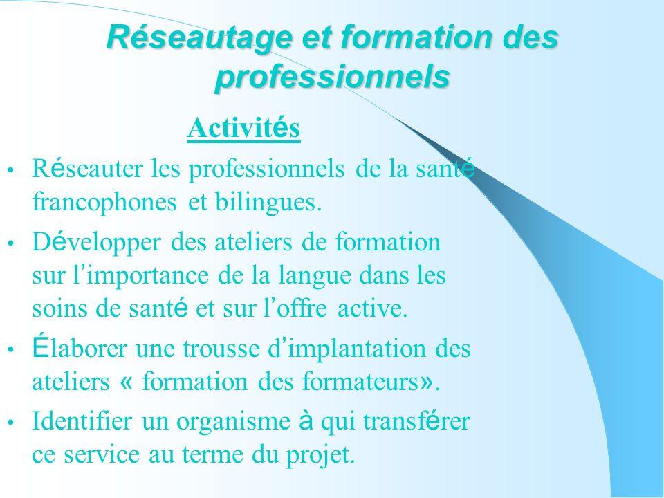 Réseautage et formation des professionnels Activit é s R é seauter les professionnels de la sant é francophones et bilingues.