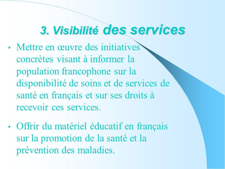 3. Visibilité des services Mettre en œuvre des initiatives concrètes visant à informer la population francophone sur la disponibilité de soins et de s