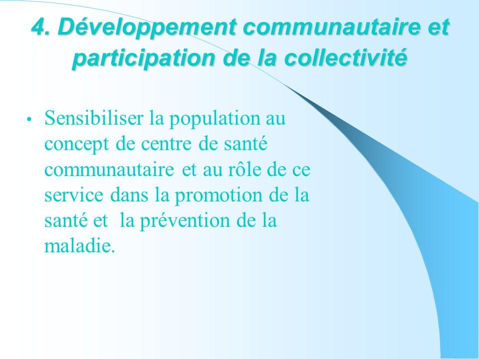 4. Développement communautaire et participation de la collectivité Sensibiliser la population au concept de centre de santé communautaire et au rôle d