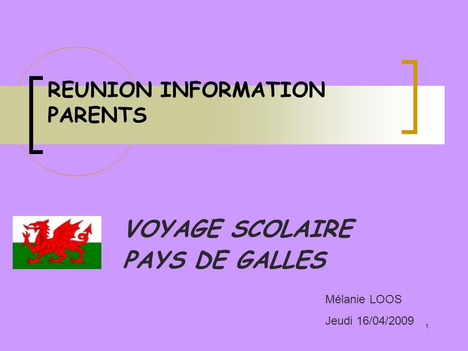 1 REUNION INFORMATION PARENTS VOYAGE SCOLAIRE PAYS DE GALLES Mélanie LOOS Jeudi 16/04/2009