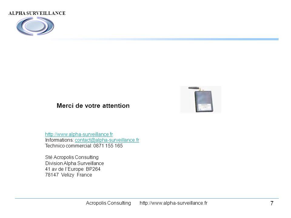 ALPHA SURVEILLANCE Acropolis Consulting http://www.alpha-surveillance.fr 7 Merci de votre attention http://www.alpha-surveillance.fr Informations: con