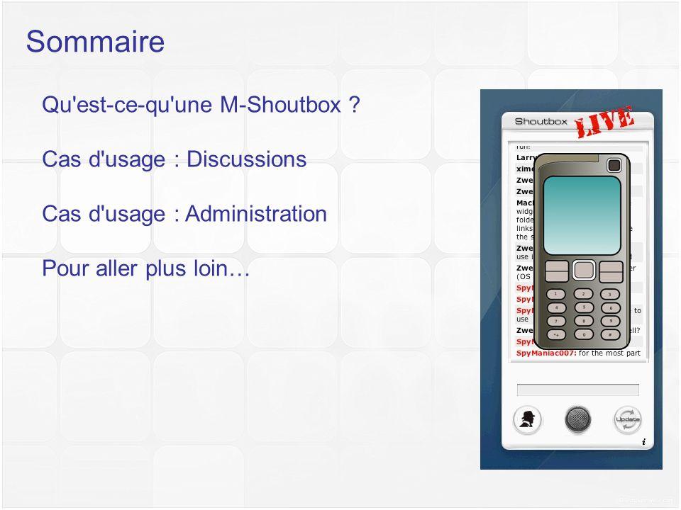 Sommaire Qu'est-ce-qu'une M-Shoutbox ? Cas d'usage : Discussions Cas d'usage : Administration Pour aller plus loin… Shoutbox is great !