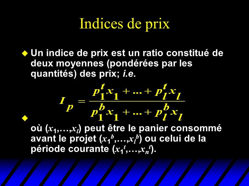 Indices de prix u Un indice de prix est un ratio constitué de deux moyennes (pondérées par les quantités) des prix; i.e. où ( x 1,…, x l ) peut être l