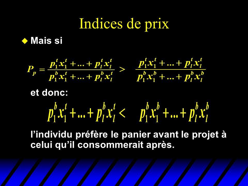 Indices de prix u Mais si et donc: lindividu préfère le panier avant le projet à celui quil consommerait après.