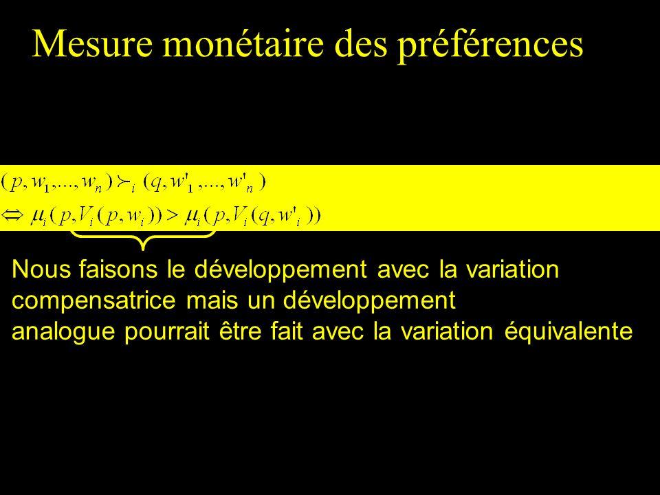 Mesure monétaire des préférences Nous faisons le développement avec la variation compensatrice mais un développement analogue pourrait être fait avec