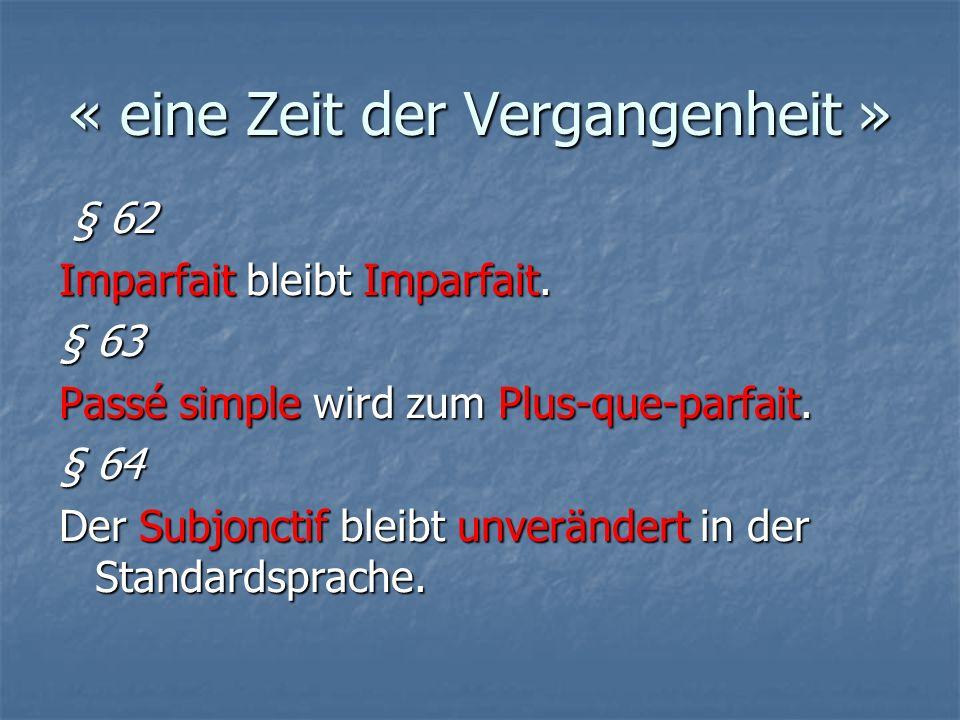 « eine Zeit der Vergangenheit » § 62 § 62 Imparfait bleibt Imparfait.