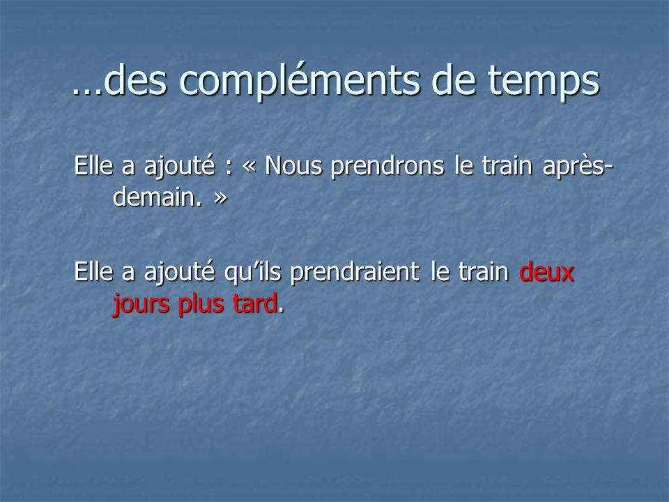 …des compléments de temps Elle a ajouté : « Nous prendrons le train après- demain.