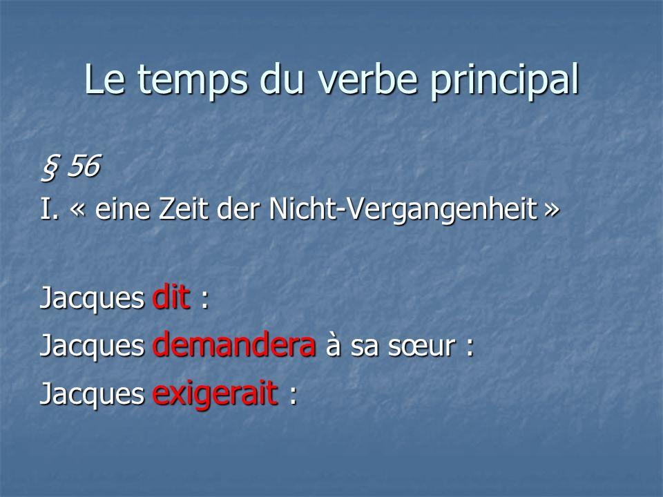 « eine Zeit der Nicht- Vergangenheit » § 59 Im Nebensatz steht dieselbe Zeit wie in der direkten Rede.