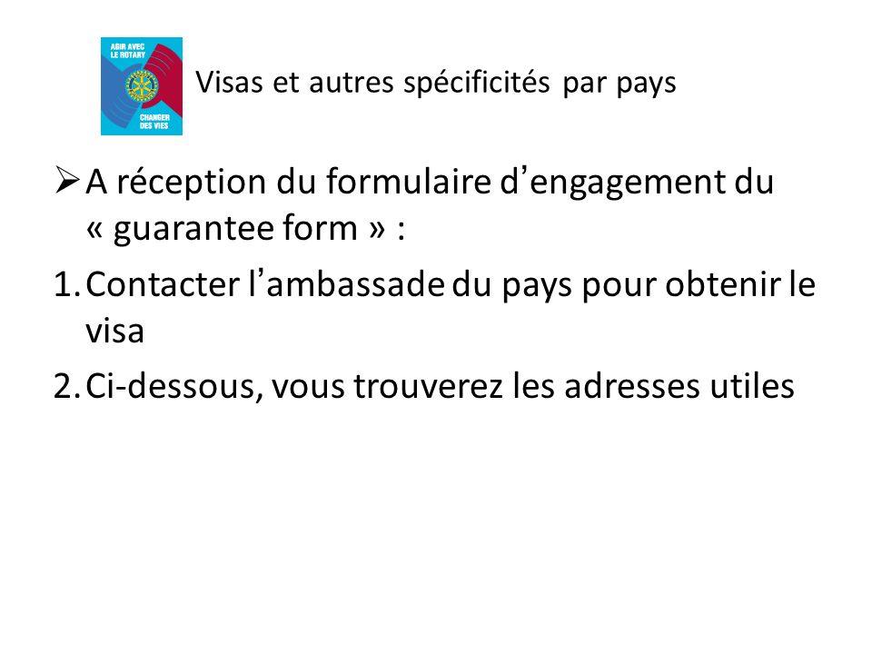 Visas et autres spécificités par pays A réception du formulaire dengagement du « guarantee form » : 1.Contacter lambassade du pays pour obtenir le vis