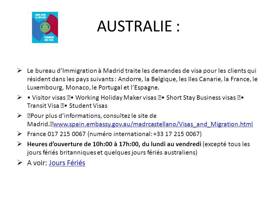 AUSTRALIE : Le bureau dImmigration à Madrid traite les demandes de visa pour les clients qui résident dans les pays suivants : Andorre, la Belgique, les Iles Canarie, la France, le Luxembourg, Monaco, le Portugal et lEspagne.