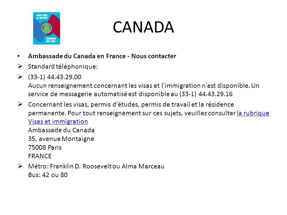 CANADA Ambassade du Canada en France - Nous contacter Standard téléphonique: (33-1) 44.43.29.00 Aucun renseignement concernant les visas et limmigrati