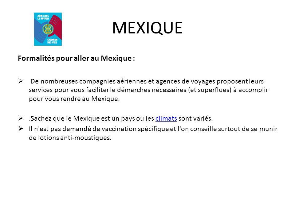 MEXIQUE Formalités pour aller au Mexique : De nombreuses compagnies aériennes et agences de voyages proposent leurs services pour vous faciliter le dé