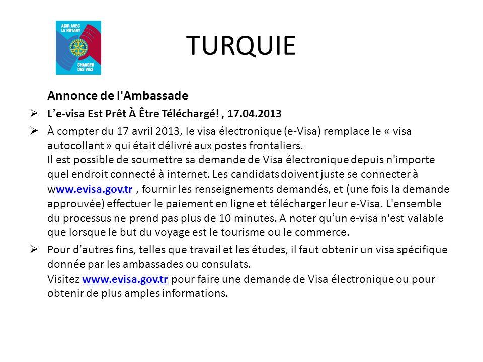 TURQUIE Annonce de l Ambassade Le-visa Est Prêt À Être Téléchargé!, 17.04.2013 À compter du 17 avril 2013, le visa électronique (e-Visa) remplace le « visa autocollant » qui était délivré aux postes frontaliers.