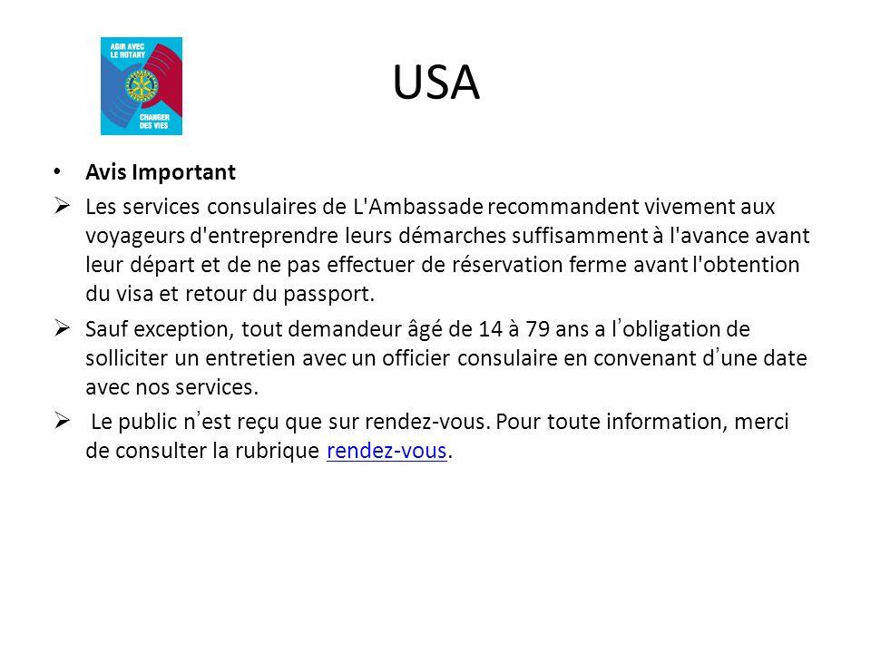 USA Avis Important Les services consulaires de L Ambassade recommandent vivement aux voyageurs d entreprendre leurs démarches suffisamment à l avance avant leur départ et de ne pas effectuer de réservation ferme avant l obtention du visa et retour du passport.