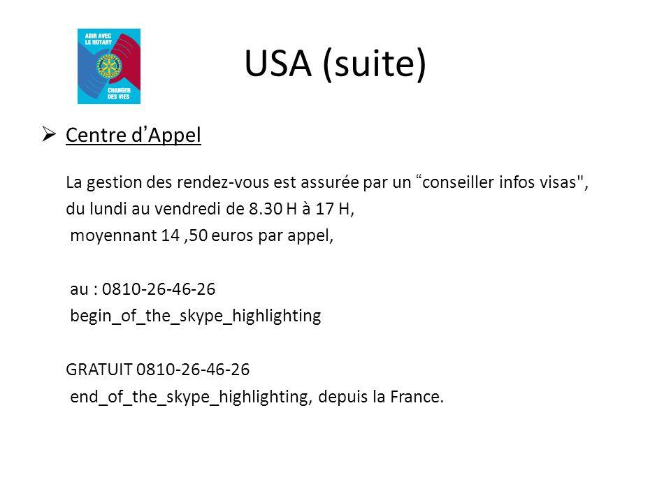 USA (suite) Centre dAppel La gestion des rendez-vous est assurée par un conseiller infos visas , du lundi au vendredi de 8.30 H à 17 H, moyennant 14,50 euros par appel, au : 0810-26-46-26 begin_of_the_skype_highlighting GRATUIT 0810-26-46-26 end_of_the_skype_highlighting, depuis la France.
