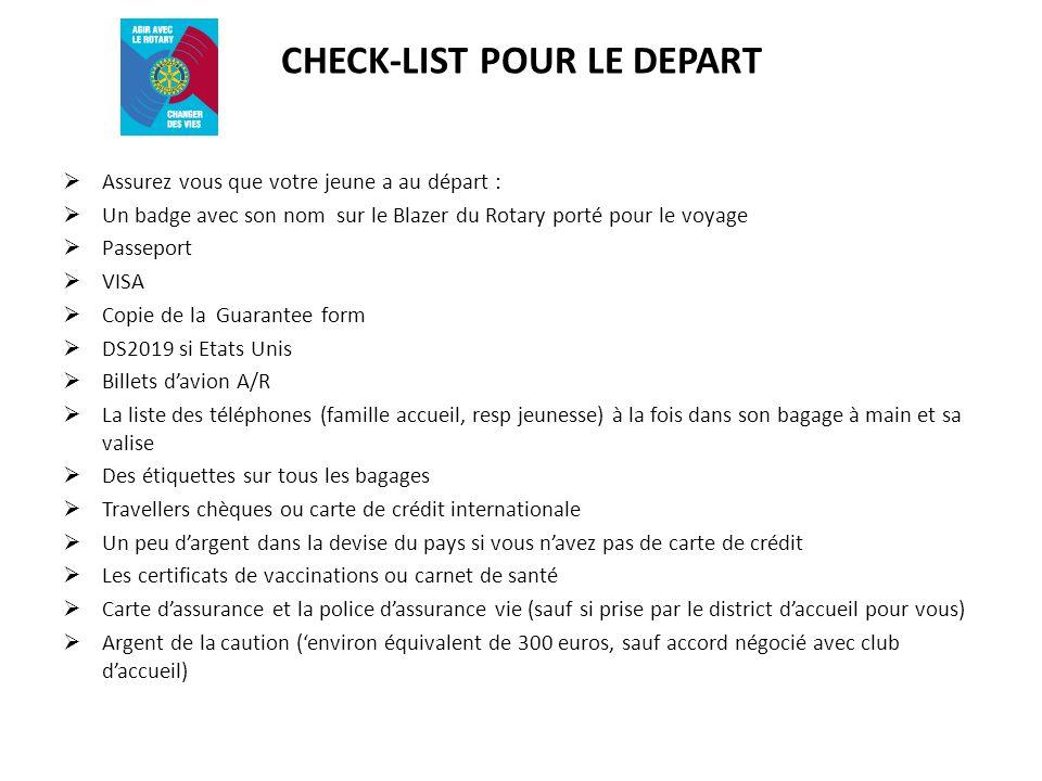 CHECK-LIST POUR LE DEPART Assurez vous que votre jeune a au départ : Un badge avec son nom sur le Blazer du Rotary porté pour le voyage Passeport VISA
