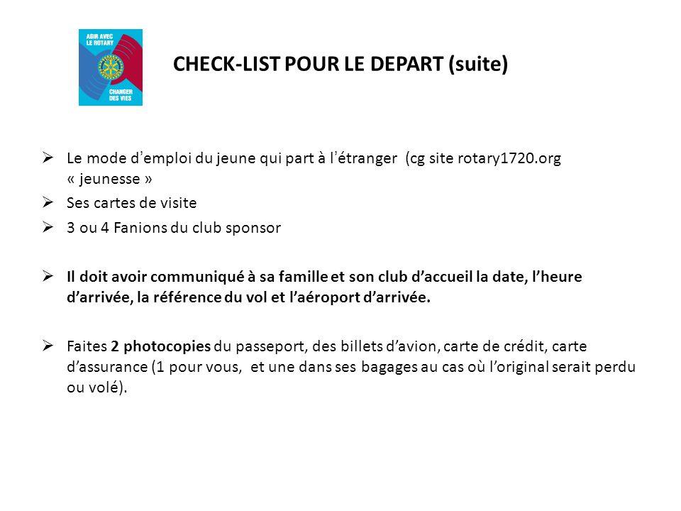 CHECK-LIST POUR LE DEPART (suite) Le mode demploi du jeune qui part à létranger (cg site rotary1720.org « jeunesse » Ses cartes de visite 3 ou 4 Fanio