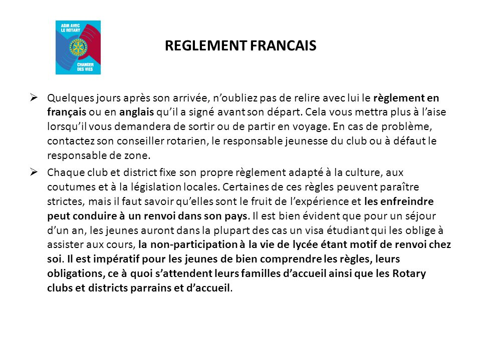 REGLEMENT FRANCAIS Quelques jours après son arrivée, noubliez pas de relire avec lui le règlement en français ou en anglais quil a signé avant son dép