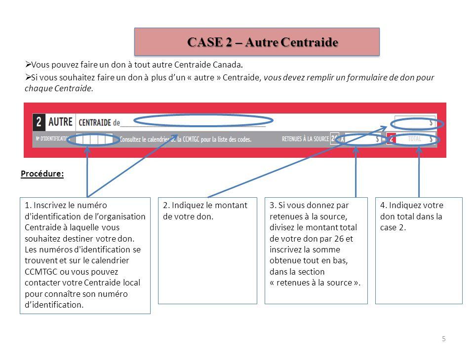 CASE 1 – Centraide Vous pouvez faire un don à lorganisation Centraide de votre communauté Procédure : 1. Si cette case est vide, inscrivez le numéro d