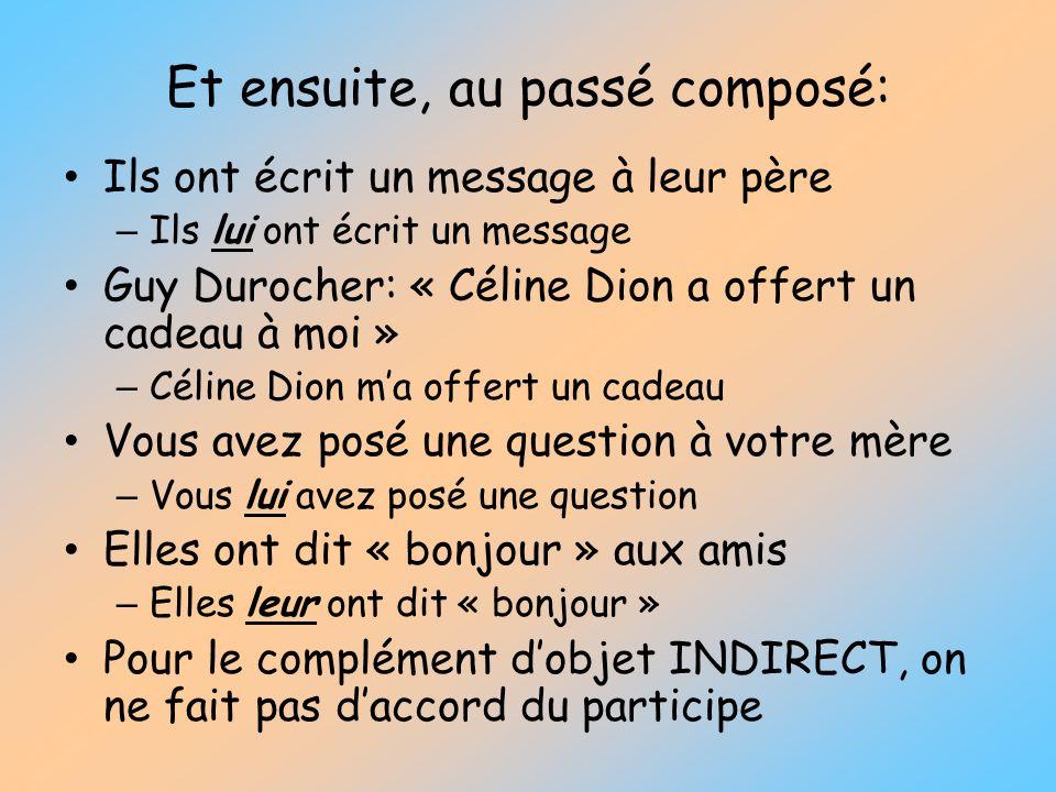 Et ensuite, au passé composé: Ils ont écrit un message à leur père – Ils lui ont écrit un message Guy Durocher: « Céline Dion a offert un cadeau à moi