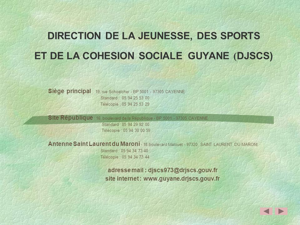 Annuaire Direction de la Jeunesse, des Sports et de la Cohésion Sociale de la Guyane 2012 – 2013 DJSCS - Service de la Communication - mai 2013