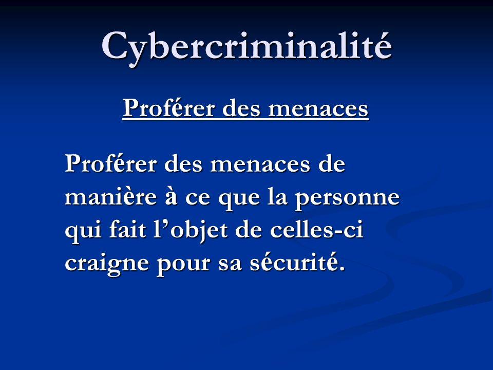 Cybercriminalité Harc è lement criminel Communiquer de fa ç on r é p é t é e avec une personne ayant pour effet que cette derni è re craint pour sa s é curit é.